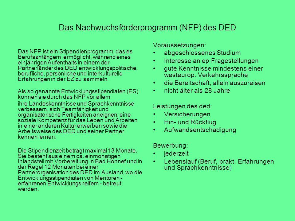 Das Nachwuchsförderprogramm (NFP) des DED Das NFP ist ein Stipendienprogramm, das es Berufsanfängern ermöglicht, während eines einjährigen Aufenthalts