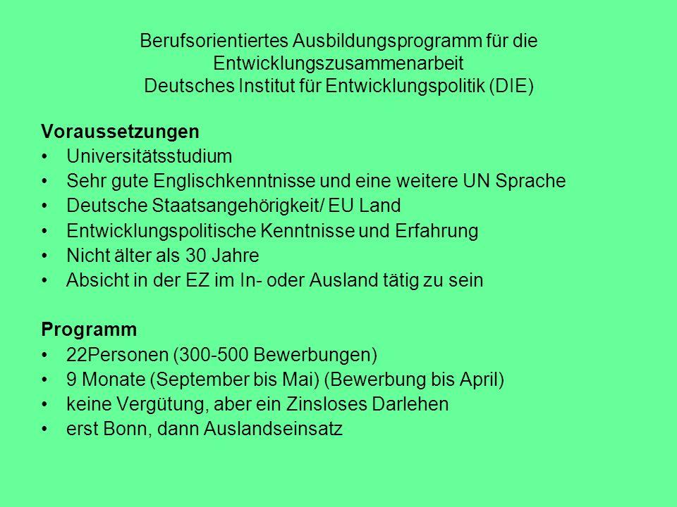 Berufsorientiertes Ausbildungsprogramm für die Entwicklungszusammenarbeit Deutsches Institut für Entwicklungspolitik (DIE) Voraussetzungen Universität