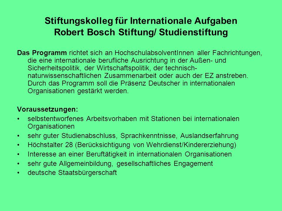 Stiftungskolleg für Internationale Aufgaben Robert Bosch Stiftung/ Studienstiftung Das Programm richtet sich an HochschulabsolventInnen aller Fachrich