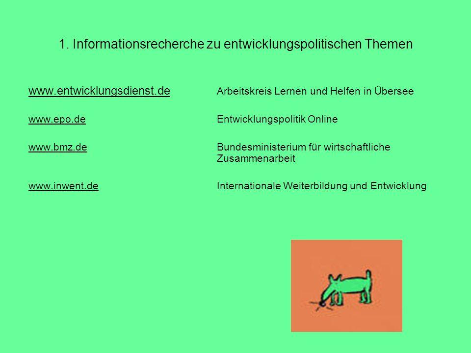 1. Informationsrecherche zu entwicklungspolitischen Themen www.entwicklungsdienst.de www.entwicklungsdienst.de Arbeitskreis Lernen und Helfen in Übers