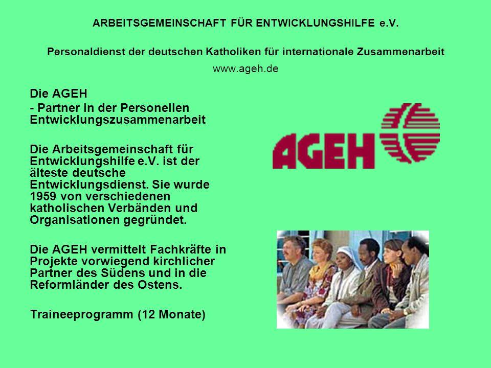 ARBEITSGEMEINSCHAFT FÜR ENTWICKLUNGSHILFE e.V. Personaldienst der deutschen Katholiken für internationale Zusammenarbeit www.ageh.de Die AGEH - Partne
