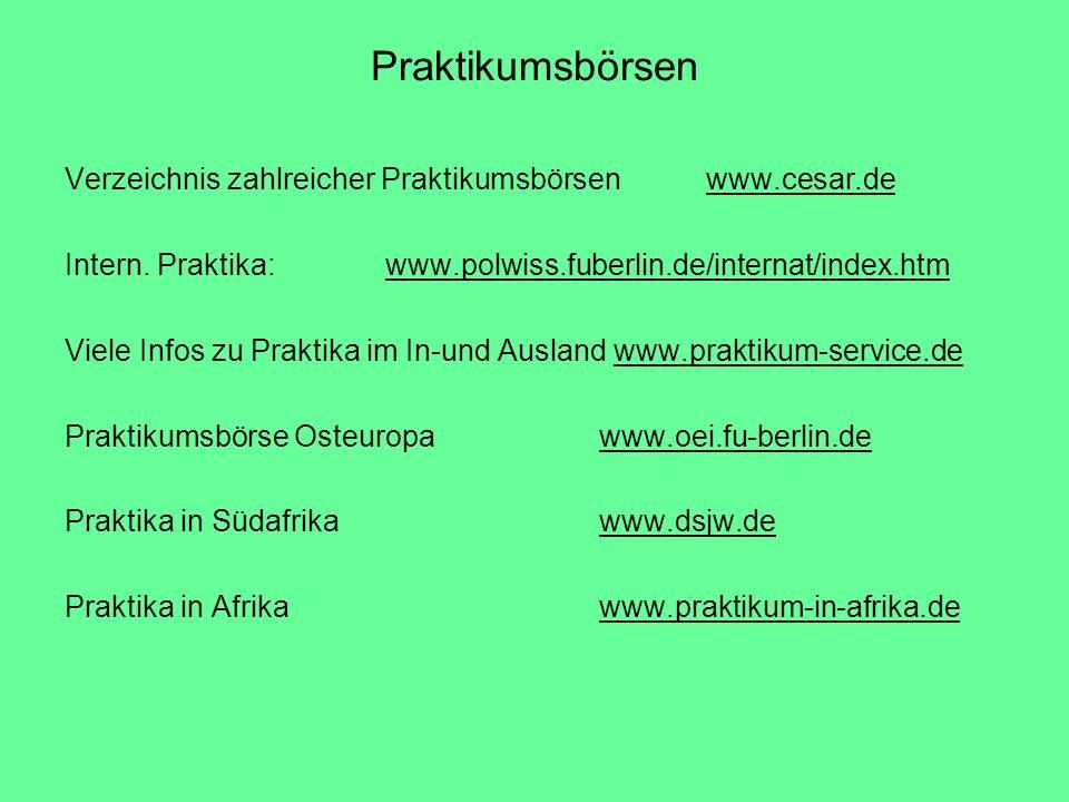 Praktikumsbörsen Verzeichnis zahlreicher Praktikumsbörsenwww.cesar.dewww.cesar.de Intern. Praktika:www.polwiss.fuberlin.de/internat/index.htmwww.polwi