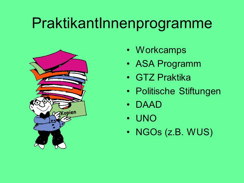PraktikantInnenprogramme Workcamps ASA Programm GTZ Praktika Politische Stiftungen DAAD UNO NGOs (z.B. WUS)