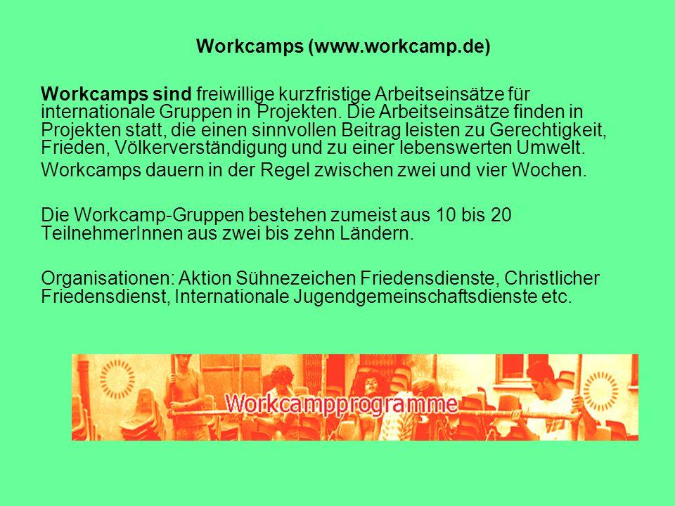 Workcamps (www.workcamp.de) Workcamps sind freiwillige kurzfristige Arbeitseinsätze für internationale Gruppen in Projekten. Die Arbeitseinsätze finde