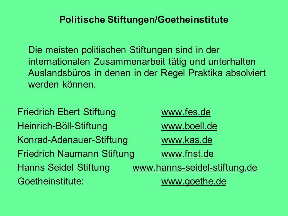 Politische Stiftungen/Goetheinstitute Die meisten politischen Stiftungen sind in der internationalen Zusammenarbeit tätig und unterhalten Auslandsbüro