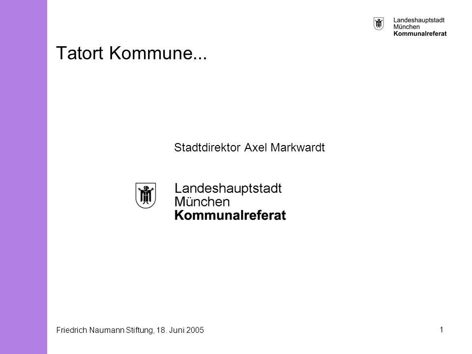 Friedrich Naumann Stiftung, 18. Juni 20051 Tatort Kommune... Stadtdirektor Axel Markwardt