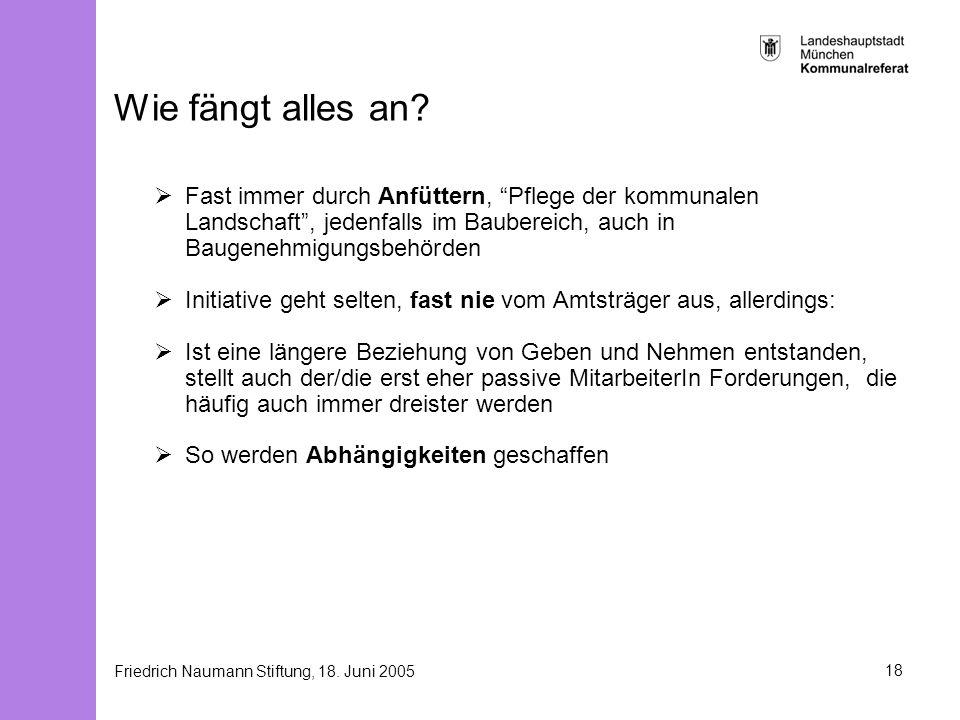 Friedrich Naumann Stiftung, 18. Juni 200518 Wie fängt alles an? Fast immer durch Anfüttern, Pflege der kommunalen Landschaft, jedenfalls im Baubereich