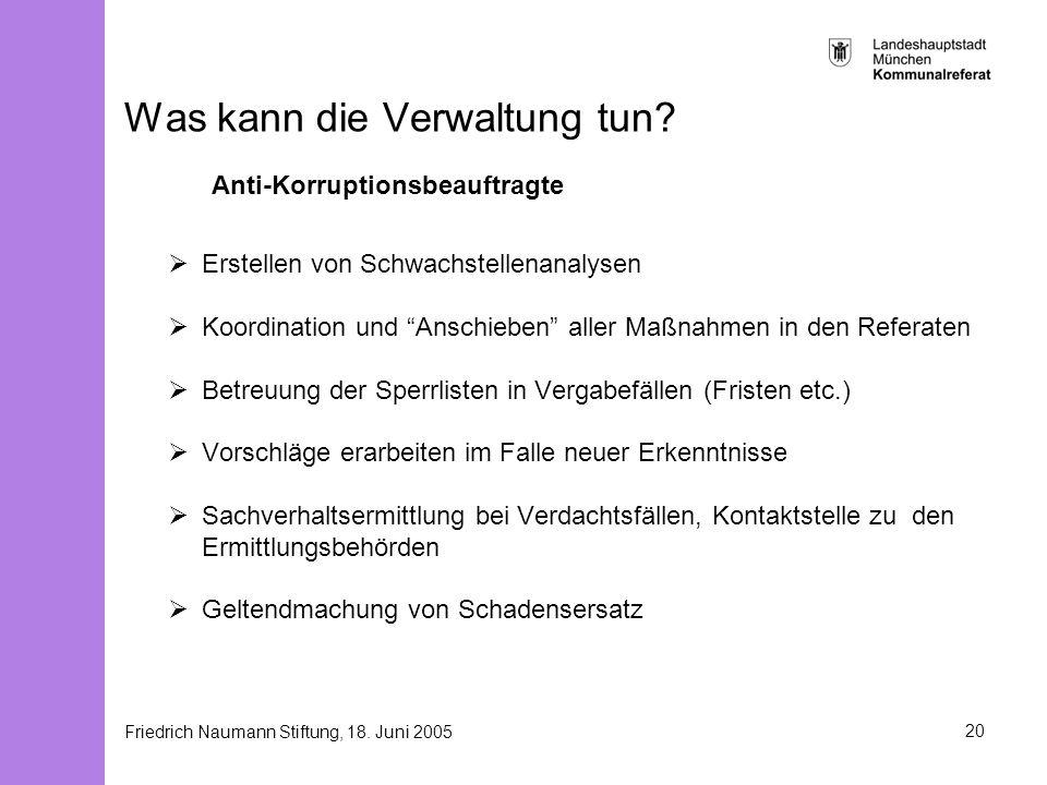Friedrich Naumann Stiftung, 18. Juni 200520 Was kann die Verwaltung tun? Anti-Korruptionsbeauftragte Erstellen von Schwachstellenanalysen Koordination