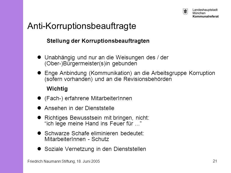 Friedrich Naumann Stiftung, 18. Juni 200521 Anti-Korruptionsbeauftragte Stellung der Korruptionsbeauftragten Unabhängig und nur an die Weisungen des /