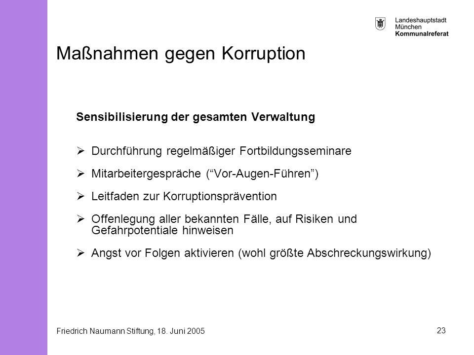 Friedrich Naumann Stiftung, 18. Juni 200523 Maßnahmen gegen Korruption Sensibilisierung der gesamten Verwaltung Durchführung regelmäßiger Fortbildungs