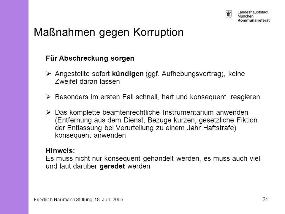 Friedrich Naumann Stiftung, 18. Juni 200524 Maßnahmen gegen Korruption Für Abschreckung sorgen Angestellte sofort kündigen (ggf. Aufhebungsvertrag), k
