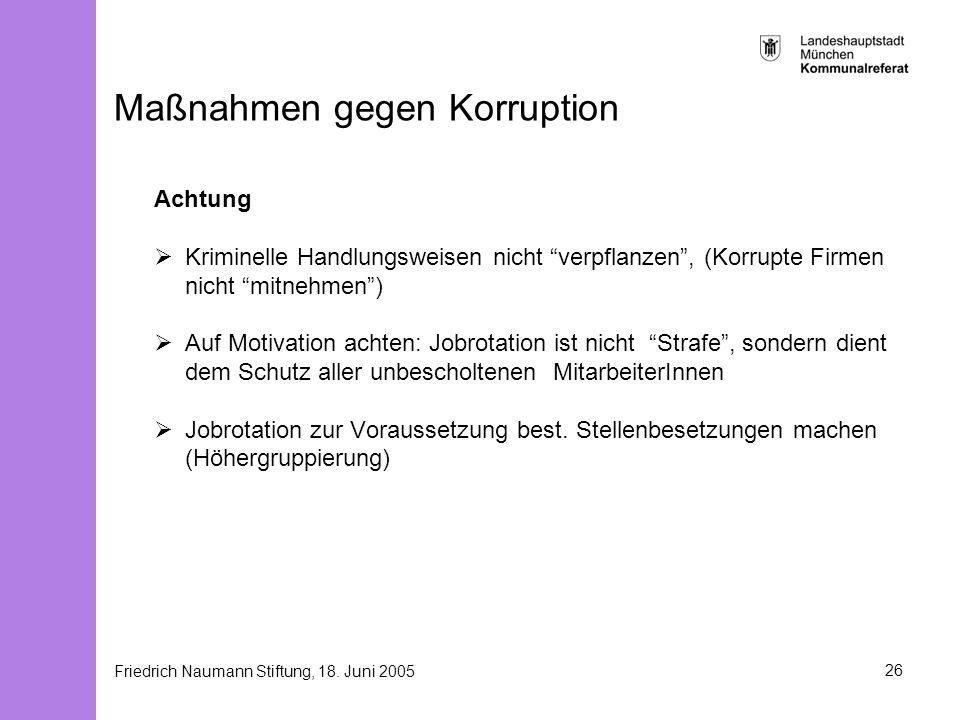 Friedrich Naumann Stiftung, 18. Juni 200526 Maßnahmen gegen Korruption Achtung Kriminelle Handlungsweisen nicht verpflanzen, (Korrupte Firmen nicht mi