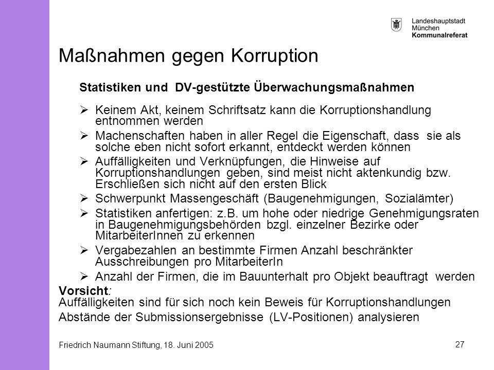 Friedrich Naumann Stiftung, 18. Juni 200527 Maßnahmen gegen Korruption Statistiken und DV-gestützte Überwachungsmaßnahmen Keinem Akt, keinem Schriftsa