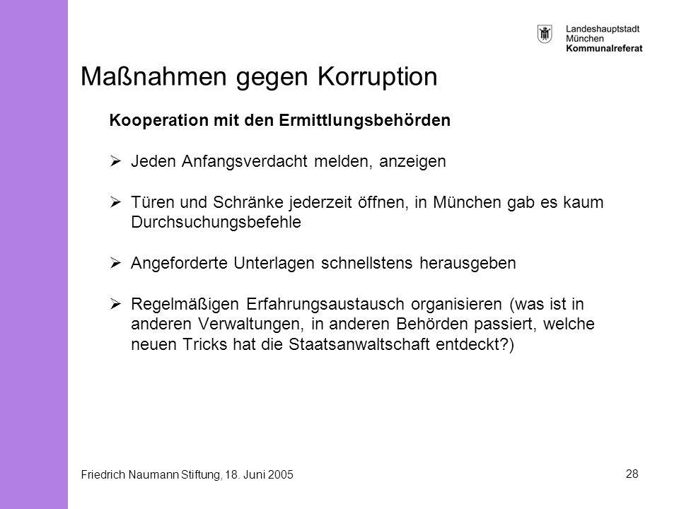 Friedrich Naumann Stiftung, 18. Juni 200528 Maßnahmen gegen Korruption Kooperation mit den Ermittlungsbehörden Jeden Anfangsverdacht melden, anzeigen