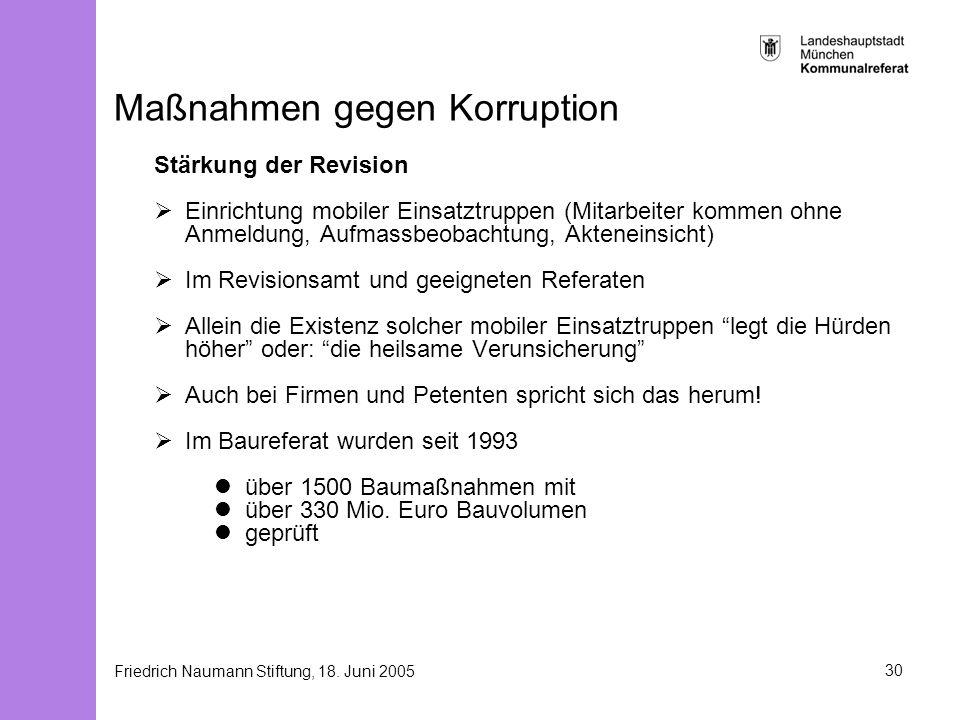 Friedrich Naumann Stiftung, 18. Juni 200530 Maßnahmen gegen Korruption Stärkung der Revision Einrichtung mobiler Einsatztruppen (Mitarbeiter kommen oh