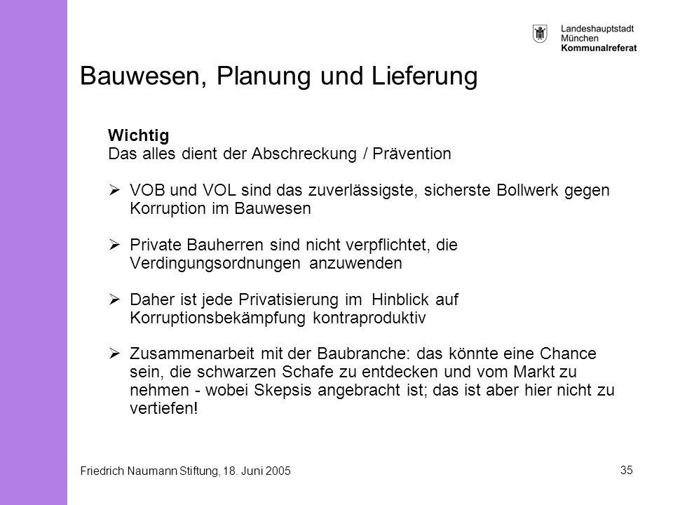 Friedrich Naumann Stiftung, 18. Juni 200535 Bauwesen, Planung und Lieferung Wichtig Das alles dient der Abschreckung / Prävention VOB und VOL sind das
