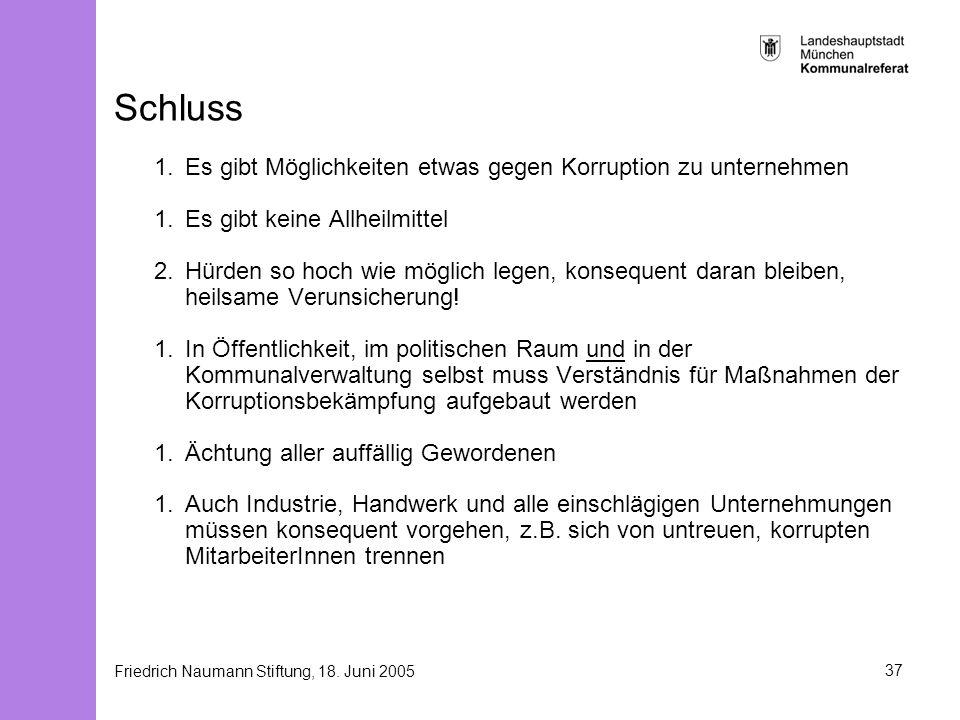 Friedrich Naumann Stiftung, 18. Juni 200537 Schluss 1.Es gibt Möglichkeiten etwas gegen Korruption zu unternehmen 1.Es gibt keine Allheilmittel 2.Hürd
