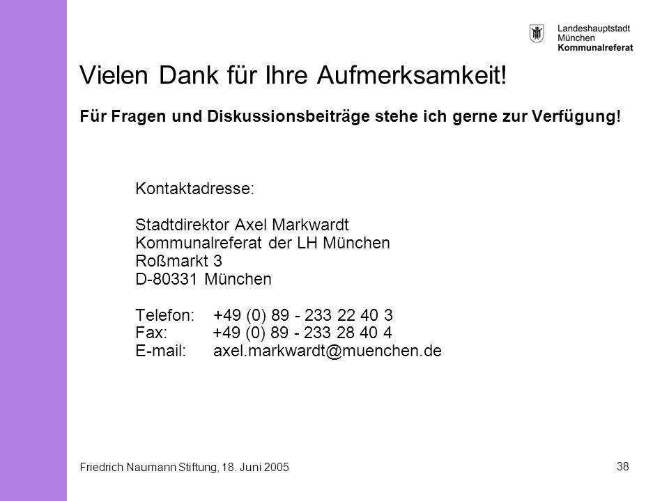 Friedrich Naumann Stiftung, 18. Juni 200538 Vielen Dank für Ihre Aufmerksamkeit! Für Fragen und Diskussionsbeiträge stehe ich gerne zur Verfügung! Kon