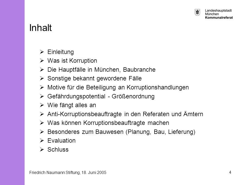 Friedrich Naumann Stiftung, 18. Juni 20054 Inhalt Einleitung Was ist Korruption Die Hauptfälle in München, Baubranche Sonstige bekannt gewordene Fälle