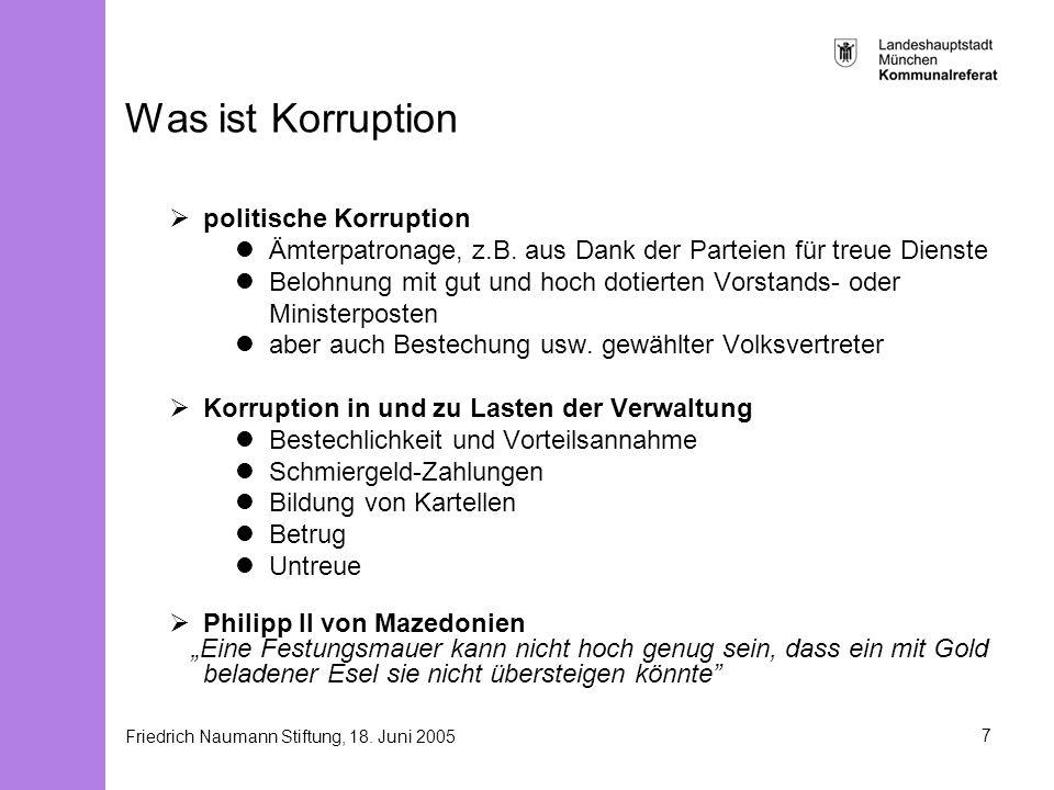 Friedrich Naumann Stiftung, 18. Juni 20057 Was ist Korruption politische Korruption Ämterpatronage, z.B. aus Dank der Parteien für treue Dienste Beloh