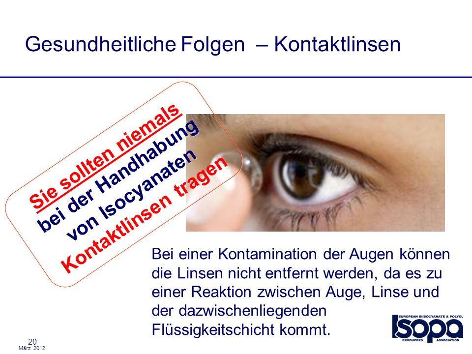 März 2012 20 Gesundheitliche Folgen – Kontaktlinsen Bei einer Kontamination der Augen können die Linsen nicht entfernt werden, da es zu einer Reaktion