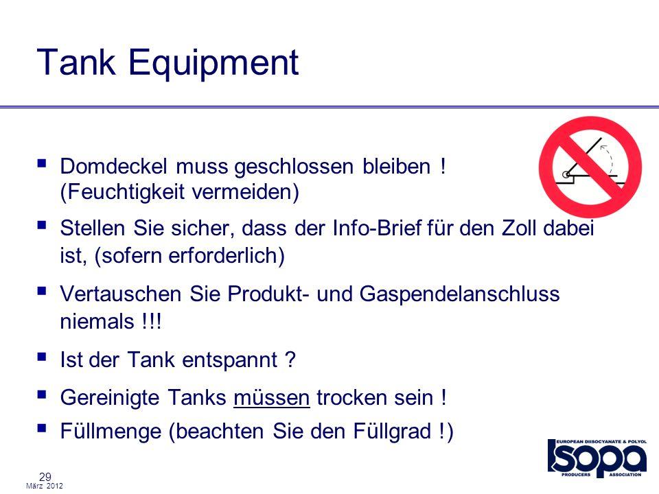 März 2012 29 Tank Equipment Domdeckel muss geschlossen bleiben ! (Feuchtigkeit vermeiden) Stellen Sie sicher, dass der Info-Brief für den Zoll dabei i