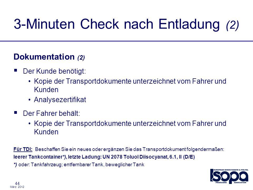 März 2012 44 Dokumentation (2) Der Kunde benötigt: Kopie der Transportdokumente unterzeichnet vom Fahrer und Kunden Analysezertifikat Der Fahrer behäl