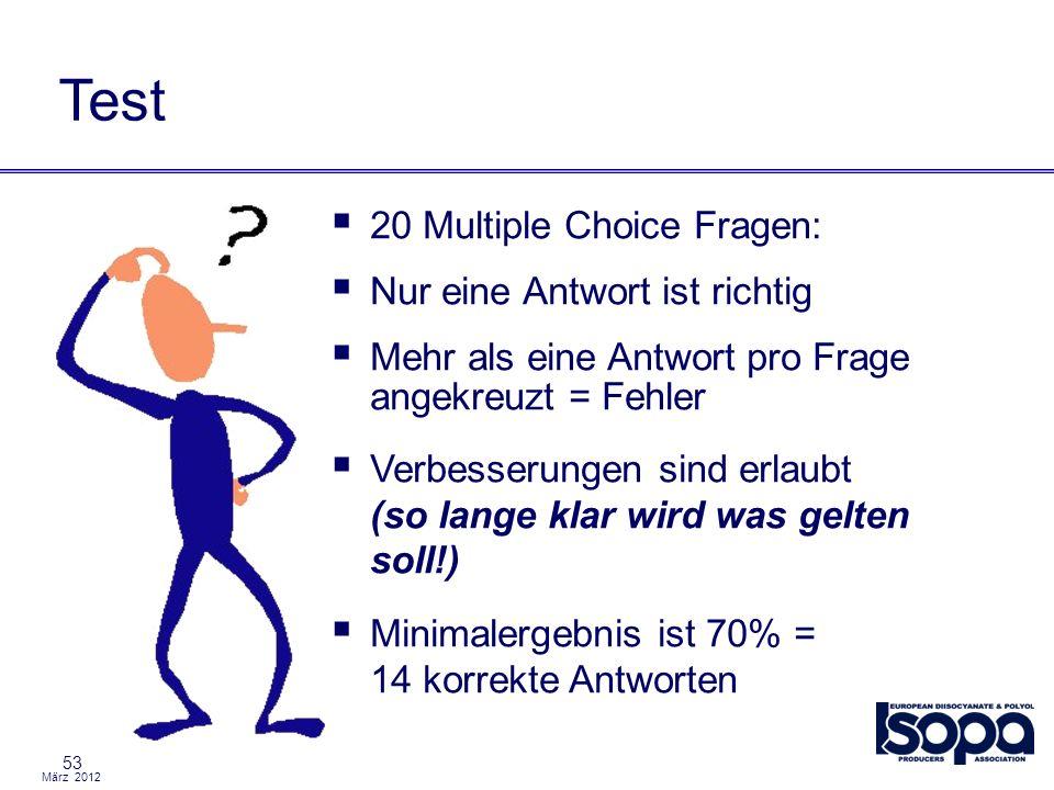 März 2012 53 Test 20 Multiple Choice Fragen: Nur eine Antwort ist richtig Mehr als eine Antwort pro Frage angekreuzt = Fehler Verbesserungen sind erla