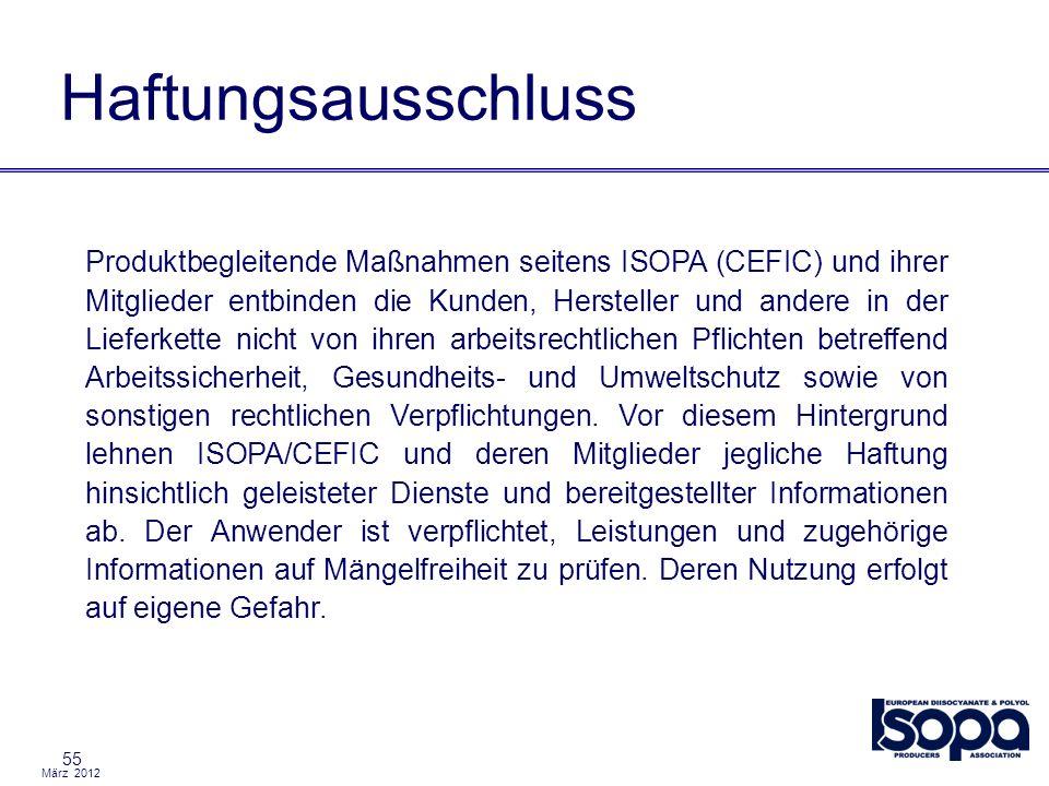 März 2012 Haftungsausschluss 55 Produktbegleitende Maßnahmen seitens ISOPA (CEFIC) und ihrer Mitglieder entbinden die Kunden, Hersteller und andere in