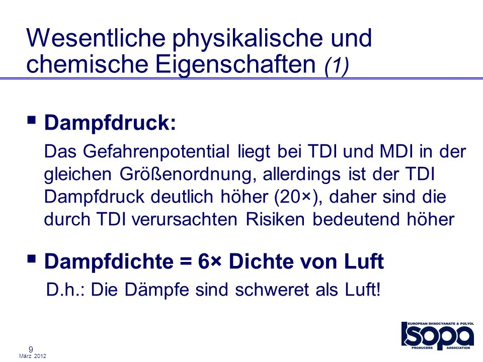 März 2012 9 Wesentliche physikalische und chemische Eigenschaften (1) Dampfdruck: Das Gefahrenpotential liegt bei TDI und MDI in der gleichen Größenor