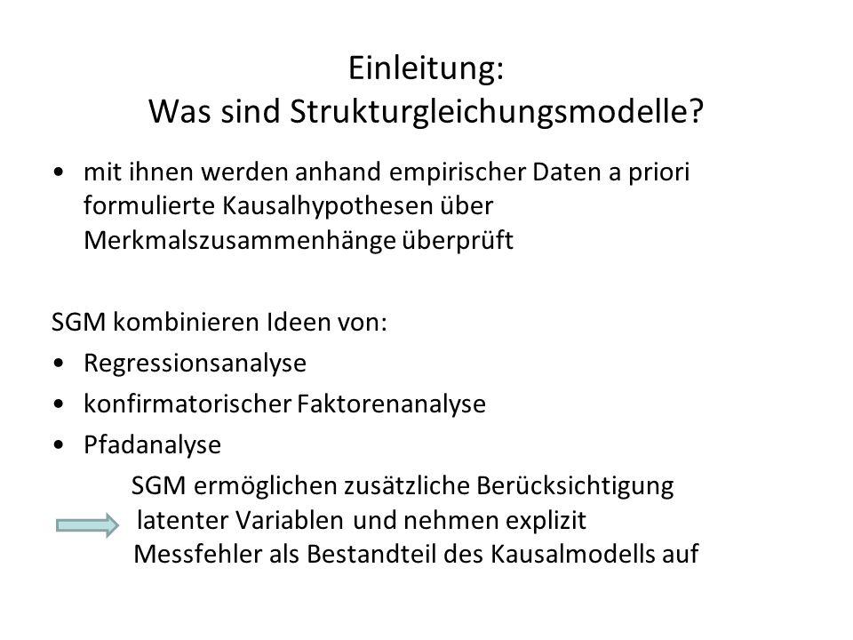 Einleitung: Was sind Strukturgleichungsmodelle? mit ihnen werden anhand empirischer Daten a priori formulierte Kausalhypothesen über Merkmalszusammenh