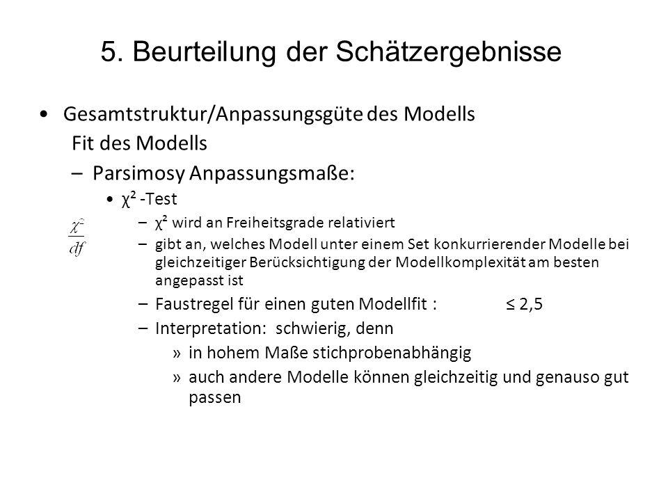 5. Beurteilung der Schätzergebnisse Gesamtstruktur/Anpassungsgüte des Modells Fit des Modells –Parsimosy Anpassungsmaße: χ² -Test –χ² wird an Freiheit