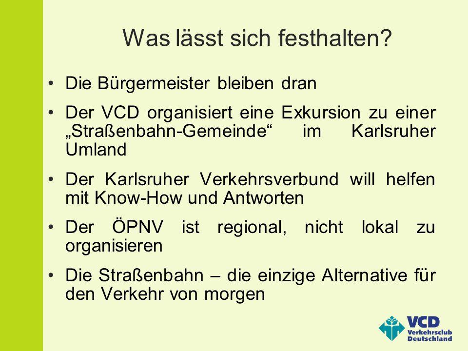 Überzeugen Sie sich vor Ort Der VCD Rhein-Neckar organisiert ?im zweiten Halbjahr 2006.