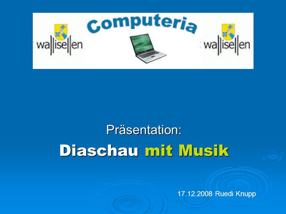Präsentation: Diaschau mit Musik 17.12.2008 Ruedi Knupp
