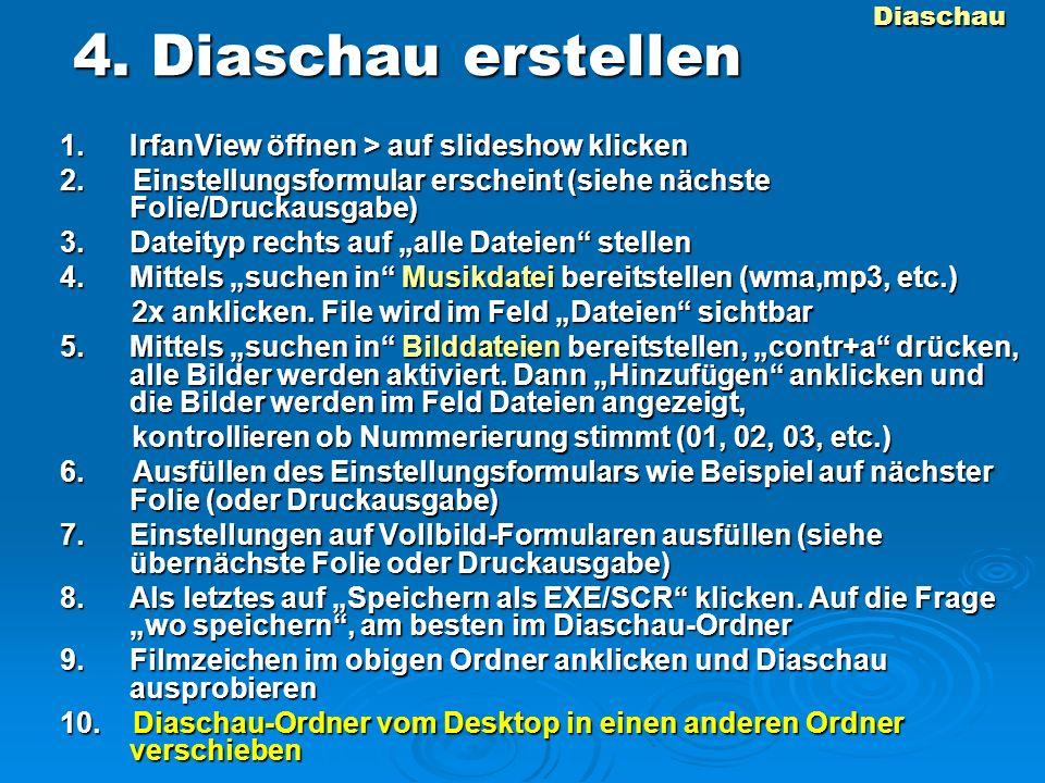 4. Diaschau erstellen 1. IrfanView öffnen > auf slideshow klicken 2.