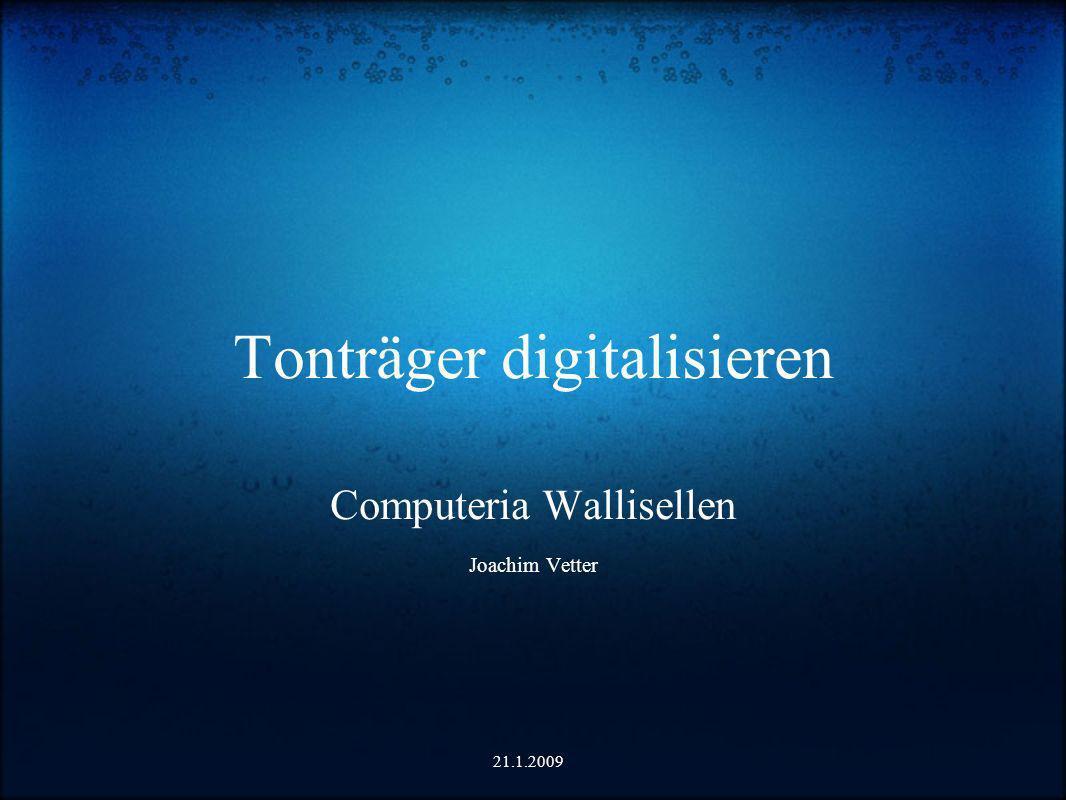 Tonträger digitalisieren Computeria Wallisellen Joachim Vetter 21.1.2009