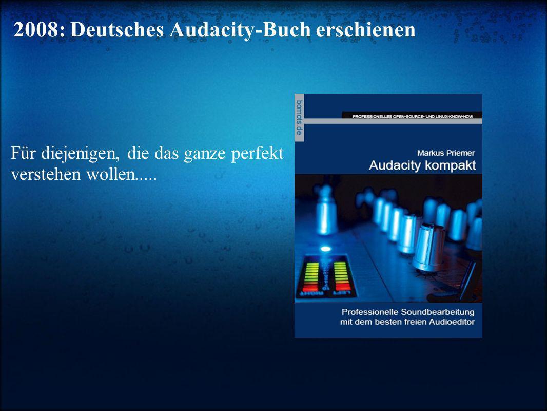 2008: Deutsches Audacity-Buch erschienen Für diejenigen, die das ganze perfekt verstehen wollen.....