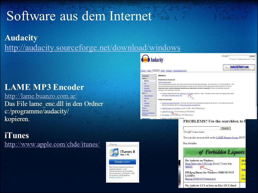 Software aus dem Internet Audacity http://audacity.sourceforge.net/download/windows LAME MP3 Encoder http://lame.buanzo.com.ar/ http://lame.buanzo.com.ar/ Das File lame_enc.dll in den Ordner c:/programme/audacity/ kopieren.