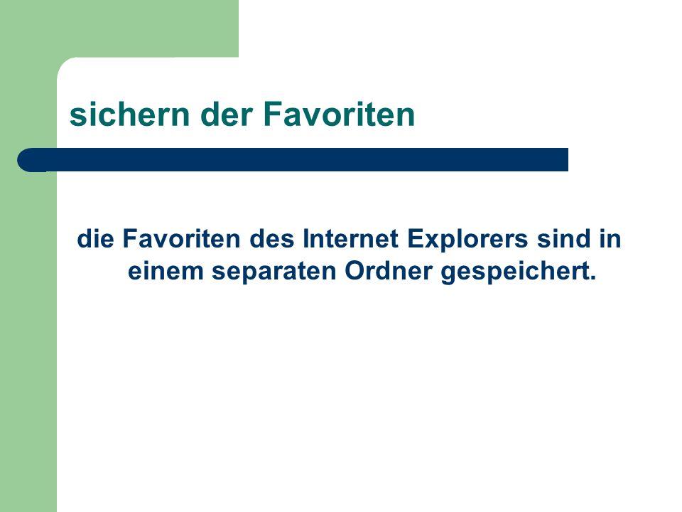 sichern der Favoriten die Favoriten des Internet Explorers sind in einem separaten Ordner gespeichert.