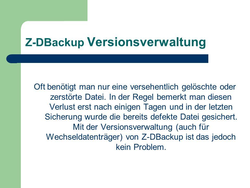 Z-DBackup Versionsverwaltung Oft benötigt man nur eine versehentlich gelöschte oder zerstörte Datei.