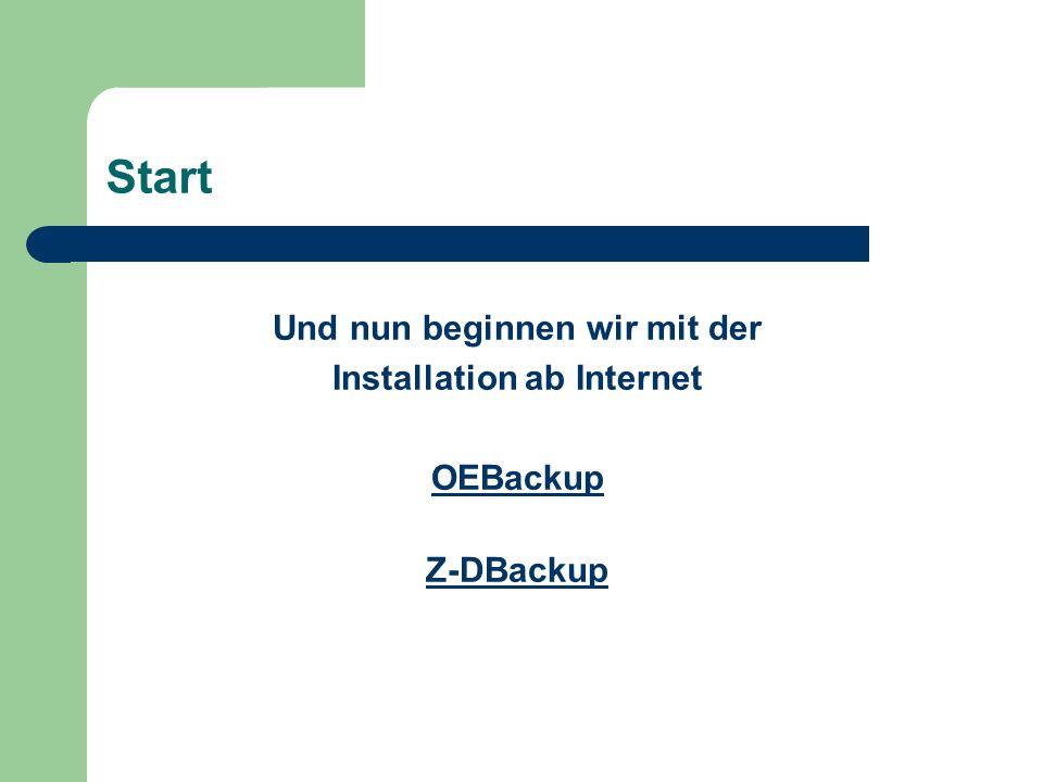 Start Und nun beginnen wir mit der Installation ab Internet OEBackup Z-DBackup