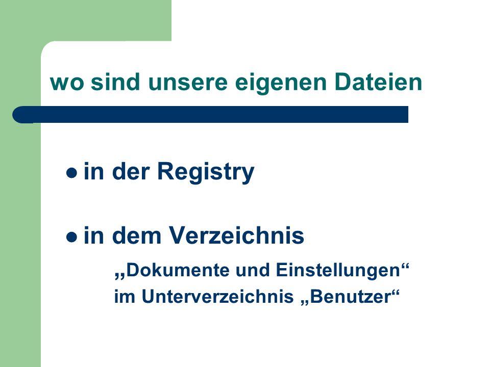 wo sind unsere eigenen Dateien in der Registry in dem Verzeichnis Dokumente und Einstellungen im Unterverzeichnis Benutzer
