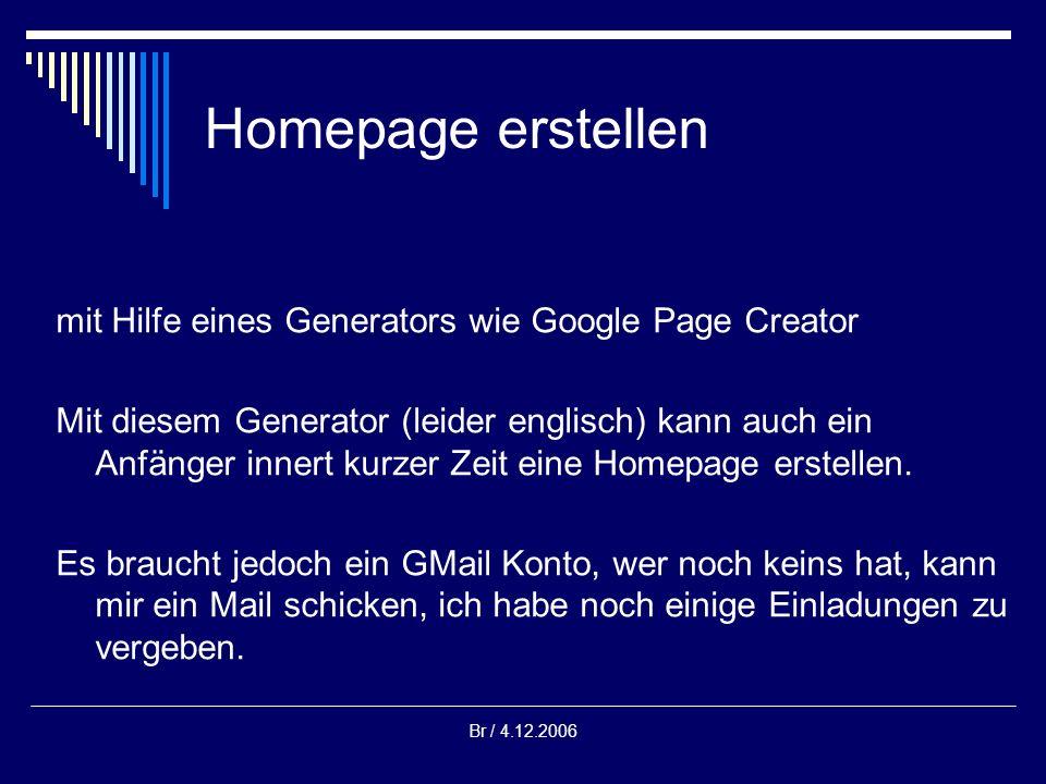 Br / 4.12.2006 Homepage erstellen mit Hilfe eines Generators wie Google Page Creator Mit diesem Generator (leider englisch) kann auch ein Anfänger innert kurzer Zeit eine Homepage erstellen.