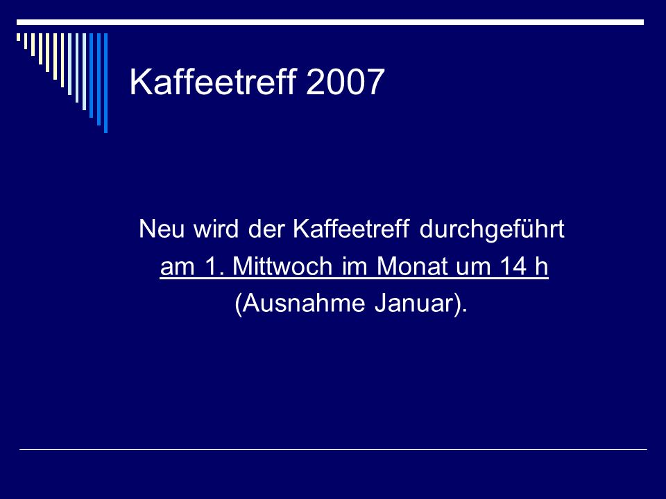 Kaffeetreff 2007 Die folgenden Daten wurden festgelegt: 10.