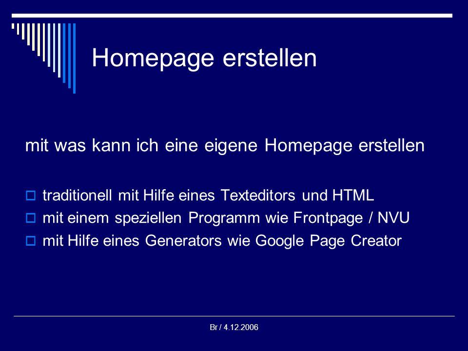 Br / 4.12.2006 Homepage erstellen traditionell mit Hilfe eines Texteditors und HTML (Hypertext Markup Language) Dies ist recht aufwendig und bedingt, dass man die Programmiersprache HTML lernt.