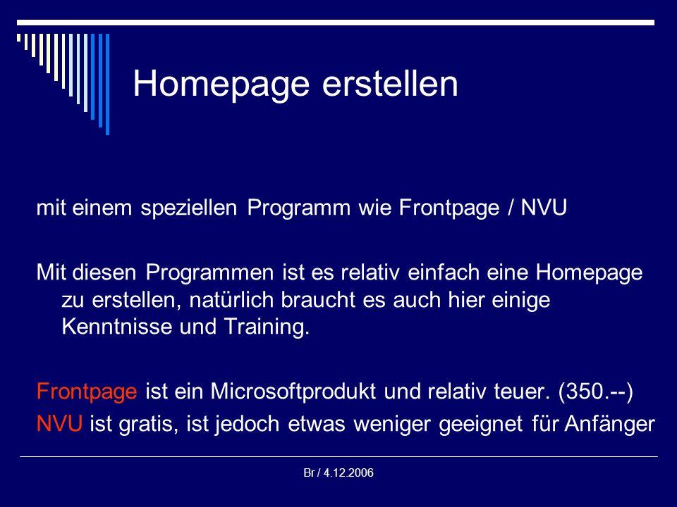 Br / 4.12.2006 Homepage erstellen mit einem speziellen Programm wie Frontpage / NVU Mit diesen Programmen ist es relativ einfach eine Homepage zu erst