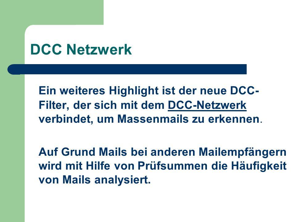 DCC Netzwerk Ein weiteres Highlight ist der neue DCC- Filter, der sich mit dem DCC-Netzwerk verbindet, um Massenmails zu erkennen.DCC-Netzwerk Auf Grund Mails bei anderen Mailempfängern wird mit Hilfe von Prüfsummen die Häufigkeit von Mails analysiert.