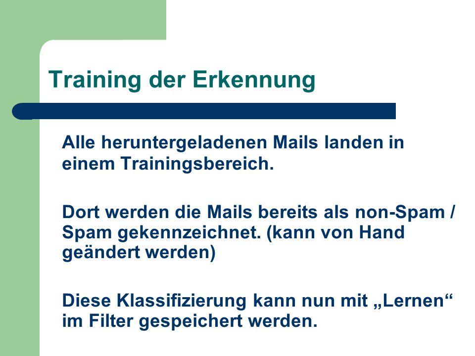 Training der Erkennung Alle heruntergeladenen Mails landen in einem Trainingsbereich. Dort werden die Mails bereits als non-Spam / Spam gekennzeichnet