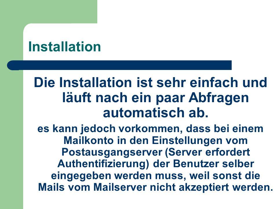 Installation Die Installation ist sehr einfach und läuft nach ein paar Abfragen automatisch ab. es kann jedoch vorkommen, dass bei einem Mailkonto in