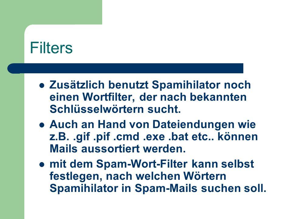 Filters Zusätzlich benutzt Spamihilator noch einen Wortfilter, der nach bekannten Schlüsselwörtern sucht. Auch an Hand von Dateiendungen wie z.B..gif.